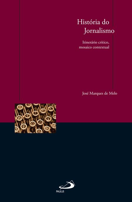 História do Jornalismo – Itinerário crítico, mosaico contextual