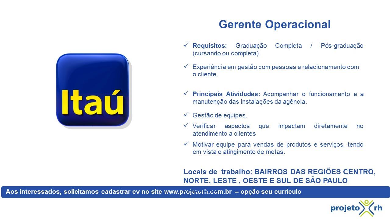 Itaú - Gerente Operacional -  BAIRROS DAS REGIÕES CENTRO NORTE LESTE OESTE E SUL DE SÃO PAULO