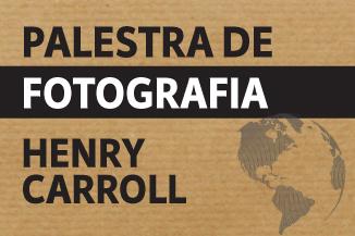 Palestra - Processos Criativos e Técnicas Fotográficas com Henry Carroll.