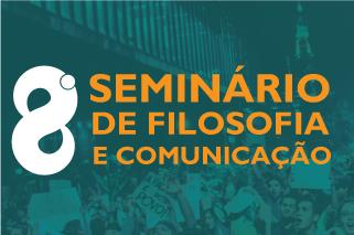 8º Seminário de Filosofia e Comunicação